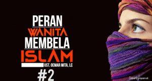 Peran Wanita Pembela Islam Part #2|Ustad. Oemar Mita, Lc