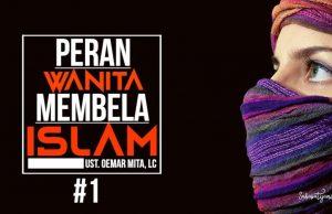 Peran Wanita Pembela Islam Part #1|Ustad. Oemar Mita, Lc