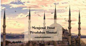 Mengenal Pusat Peradaban Ummat