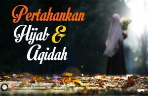 Pertahankan Hijab, Kuatkan Aqidah