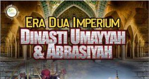 ERA DUA IMPERIUM (DINASTI UMAYYAH DAN ABBASIYAH)